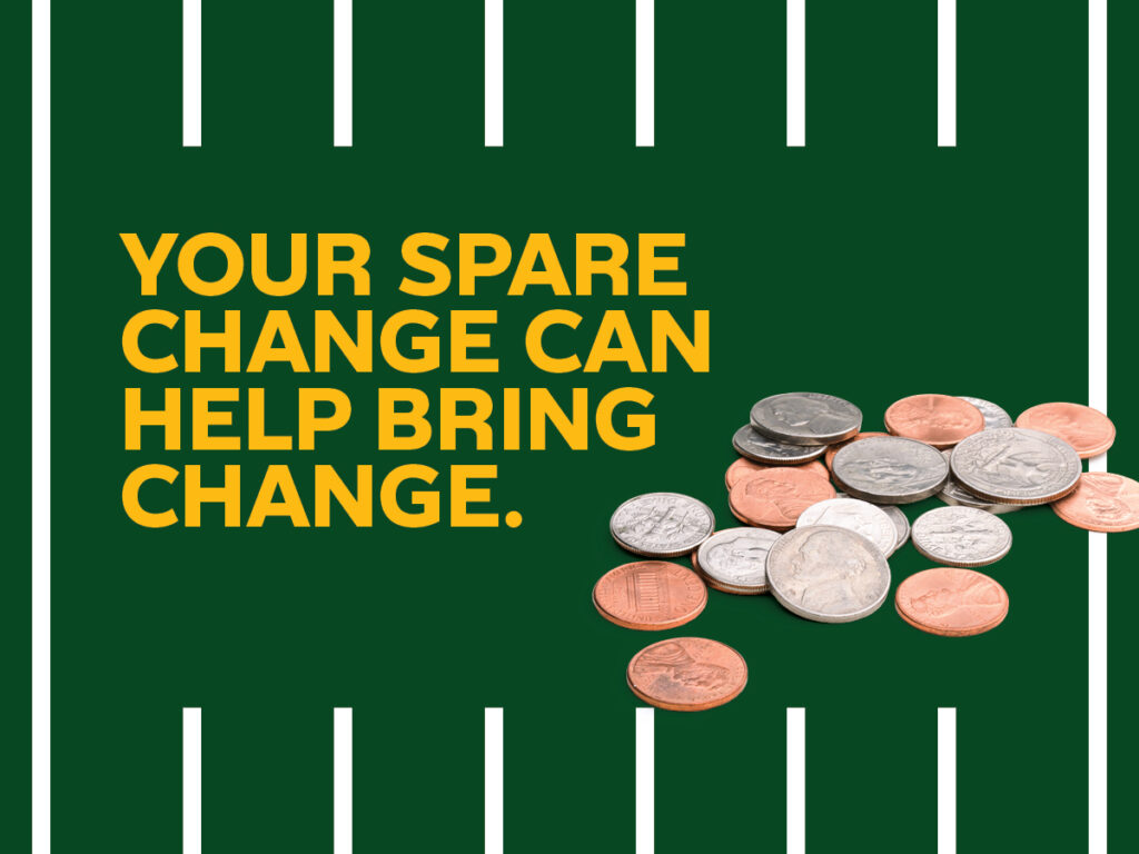 Your spare change help bring change.